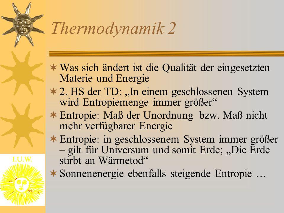 """Thermodynamik 2  Was sich ändert ist die Qualität der eingesetzten Materie und Energie  2. HS der TD: """"In einem geschlossenen System wird Entropieme"""