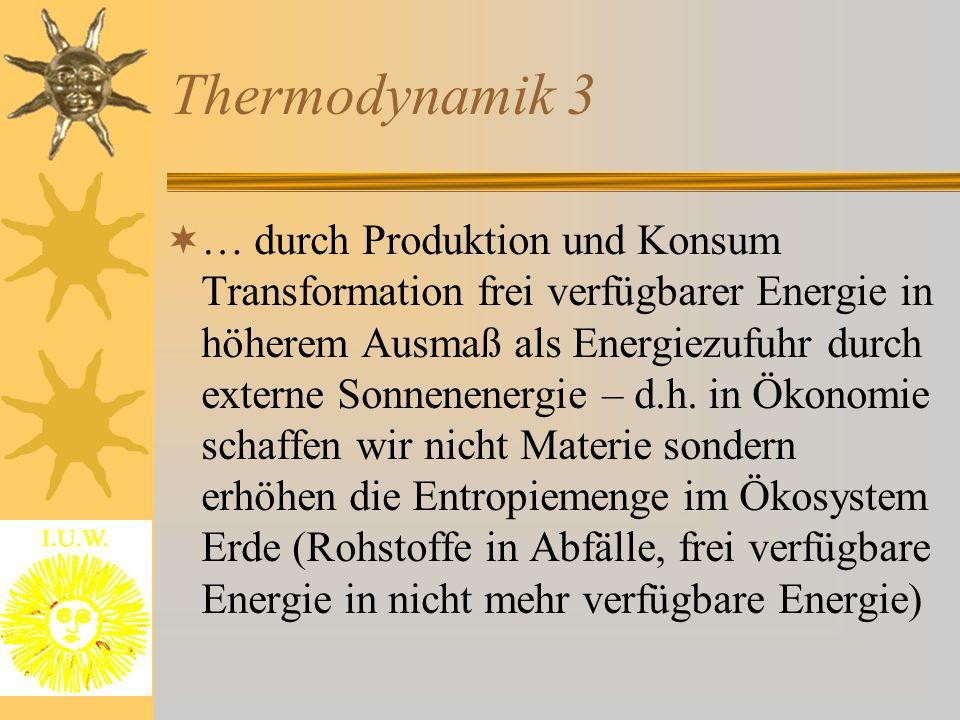 Thermodynamik 3  … durch Produktion und Konsum Transformation frei verfügbarer Energie in höherem Ausmaß als Energiezufuhr durch externe Sonnenenergi