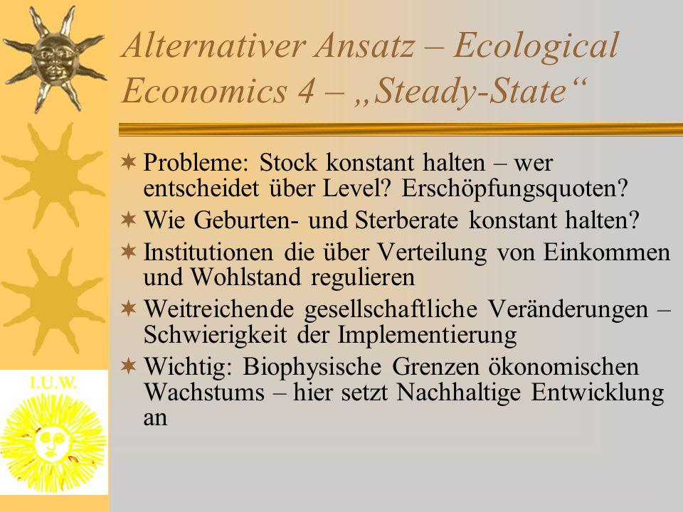 """Alternativer Ansatz – Ecological Economics 4 – """"Steady-State""""  Probleme: Stock konstant halten – wer entscheidet über Level? Erschöpfungsquoten?  Wi"""
