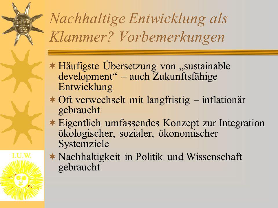 """Nachhaltige Entwicklung als Klammer? Vorbemerkungen  Häufigste Übersetzung von """"sustainable development"""" – auch Zukunftsfähige Entwicklung  Oft verw"""