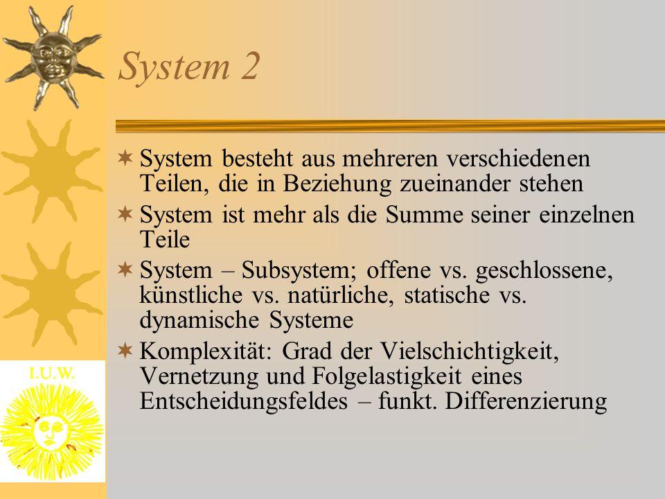System 2  System besteht aus mehreren verschiedenen Teilen, die in Beziehung zueinander stehen  System ist mehr als die Summe seiner einzelnen Teile  System – Subsystem; offene vs.