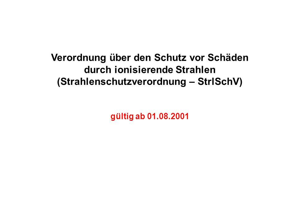 Verordnung über den Schutz vor Schäden durch ionisierende Strahlen (Strahlenschutzverordnung – StrlSchV) gültig ab 01.08.2001