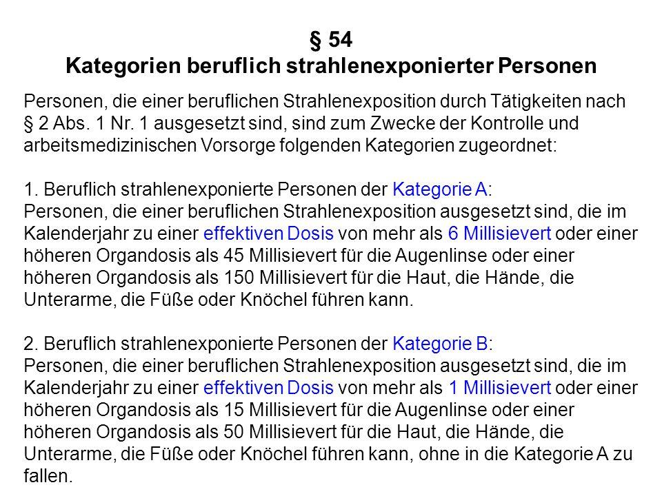 § 54 Kategorien beruflich strahlenexponierter Personen Personen, die einer beruflichen Strahlenexposition durch Tätigkeiten nach § 2 Abs. 1 Nr. 1 ausg