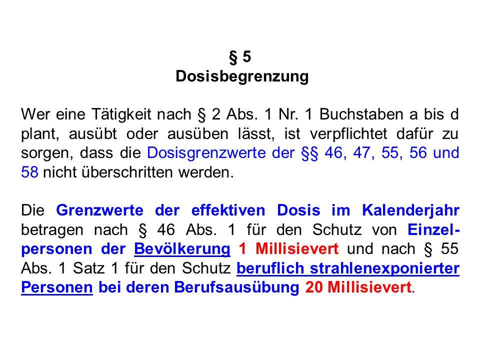 § 6 Vermeidung unnötiger Strahlenexposition und Dosisreduzierung (1) Wer eine Tätigkeit nach § 2 Abs.