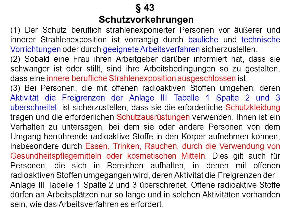 § 43 Schutzvorkehrungen (1) Der Schutz beruflich strahlenexponierter Personen vor äußerer und innerer Strahlenexposition ist vorrangig durch bauliche