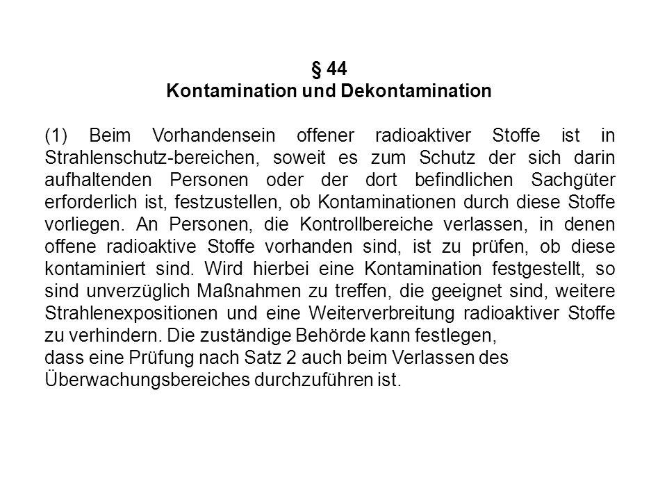§ 44 Kontamination und Dekontamination (1) Beim Vorhandensein offener radioaktiver Stoffe ist in Strahlenschutz-bereichen, soweit es zum Schutz der si