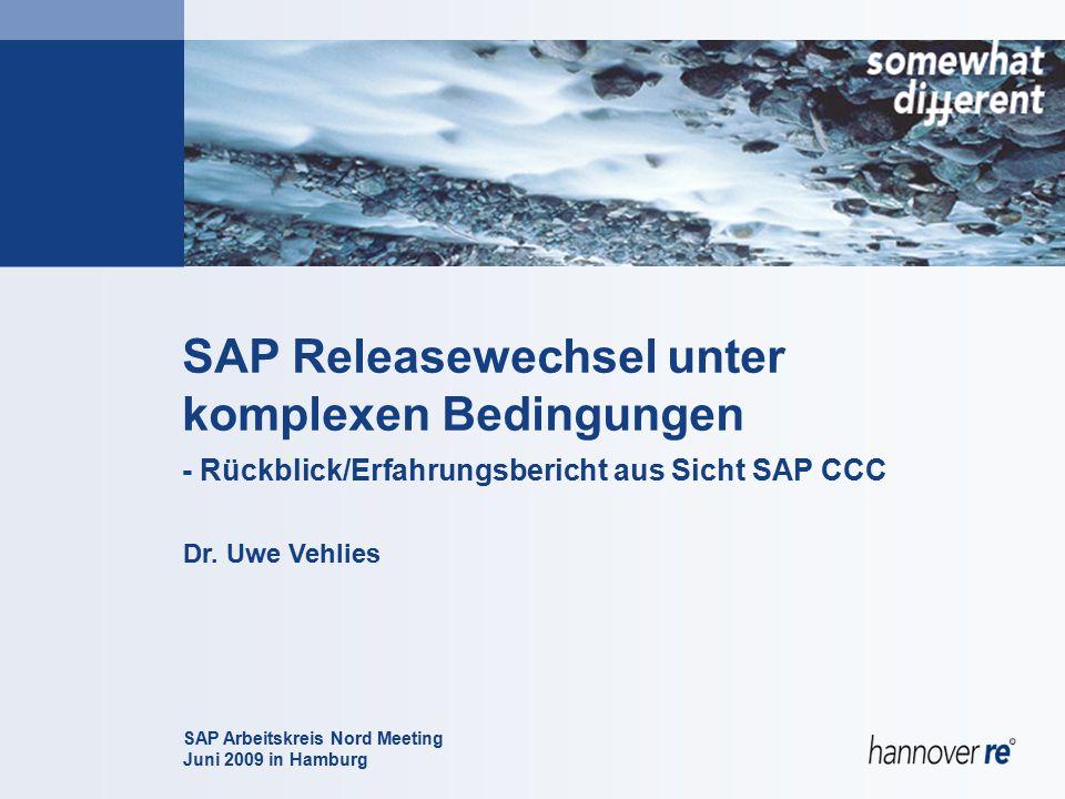 Dr. Uwe Vehlies SAP Arbeitskreis Nord Meeting Juni 2009 in Hamburg SAP Releasewechsel unter komplexen Bedingungen - Rückblick/Erfahrungsbericht aus Si