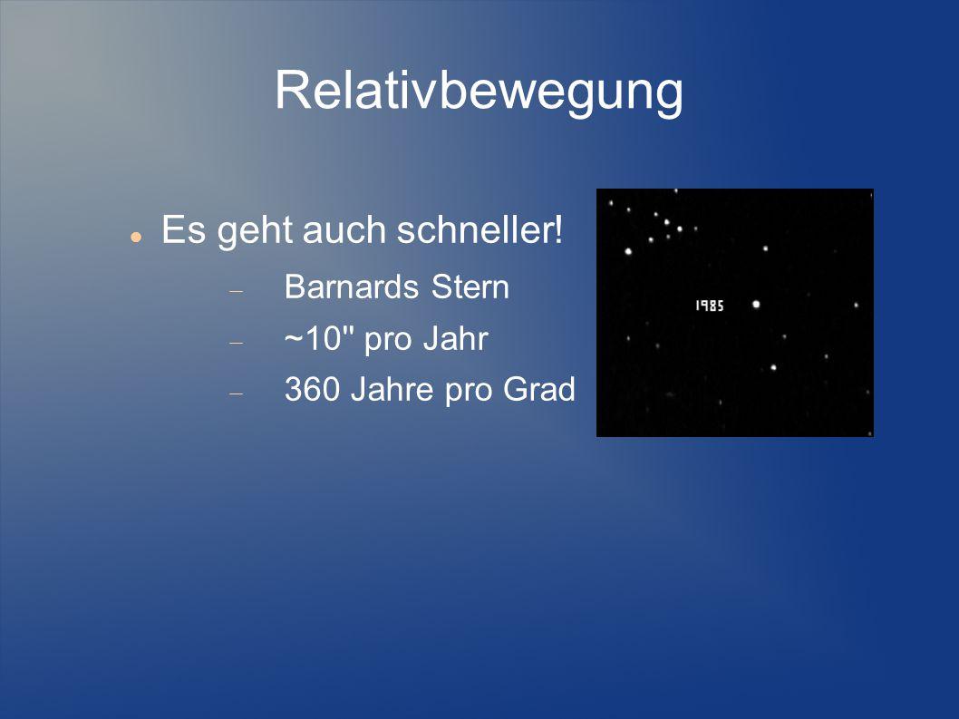 Relativbewegung Es geht auch schneller!  Barnards Stern  ~10'' pro Jahr  360 Jahre pro Grad