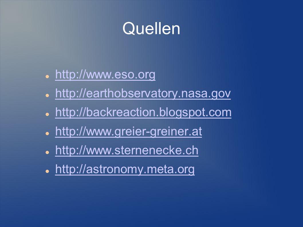 Quellen http://www.eso.org http://earthobservatory.nasa.gov http://backreaction.blogspot.com http://www.greier-greiner.at http://www.sternenecke.ch ht