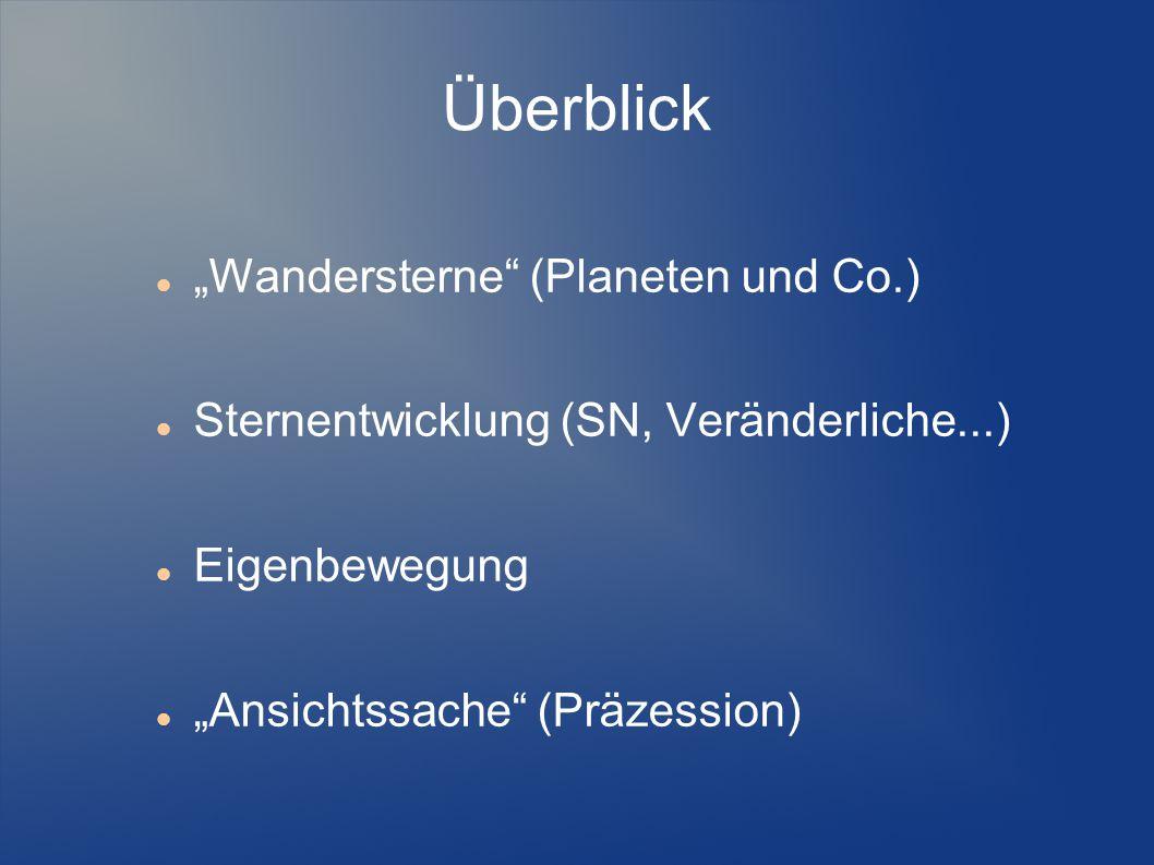 """Überblick """"Wandersterne"""" (Planeten und Co.) Sternentwicklung (SN, Veränderliche...) Eigenbewegung """"Ansichtssache"""" (Präzession)"""
