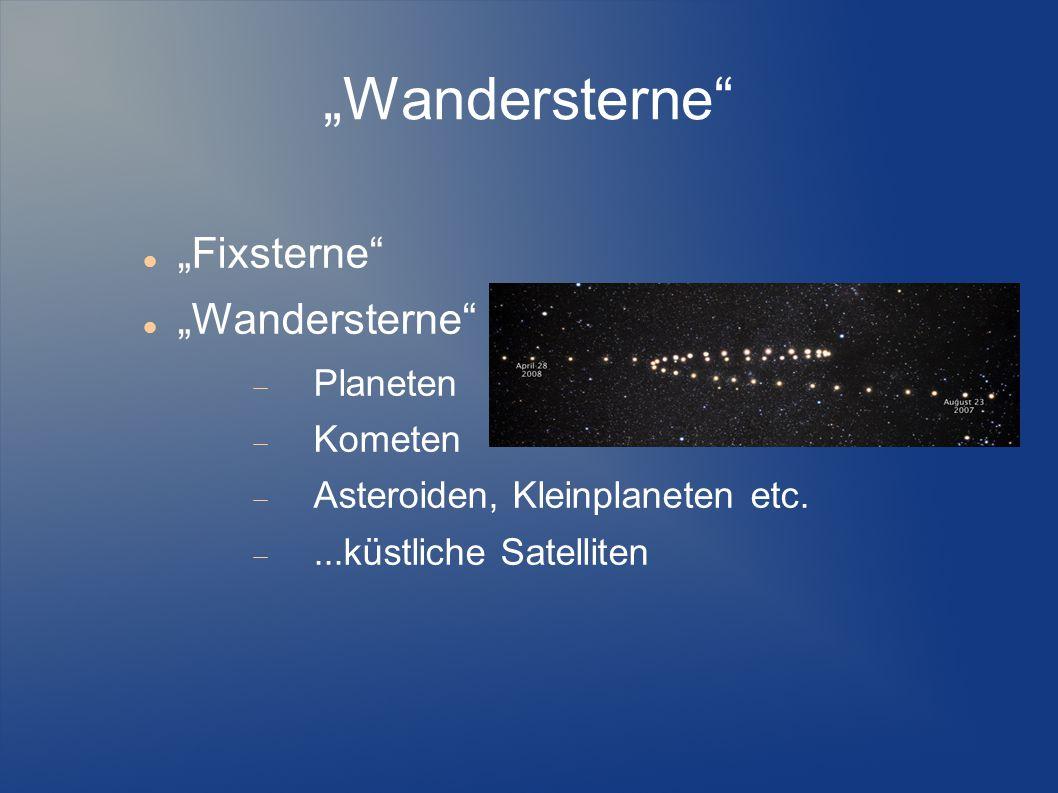 """""""Wandersterne"""" """"Fixsterne"""" """"Wandersterne""""  Planeten  Kometen  Asteroiden, Kleinplaneten etc. ...küstliche Satelliten"""
