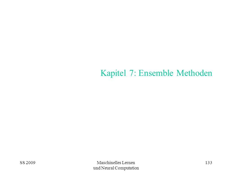 SS 2009Maschinelles Lernen und Neural Computation 133 Kapitel 7: Ensemble Methoden