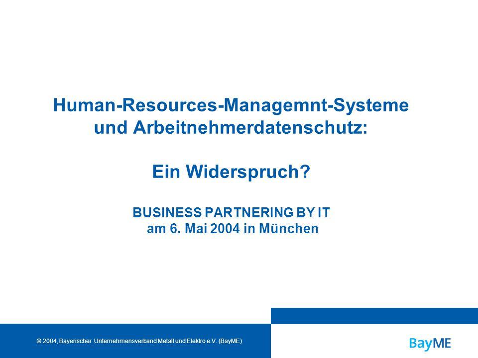 HRM-Systeme und Arbeitnehmerdatenschutz Folie 0 © BayME, 06.05.2004 Human-Resources-Managemnt-Systeme und Arbeitnehmerdatenschutz: Ein Widerspruch.