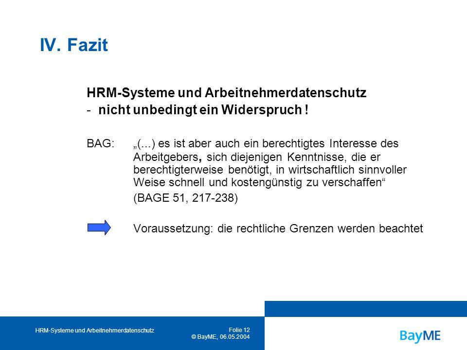 HRM-Systeme und Arbeitnehmerdatenschutz Folie 12 © BayME, 06.05.2004 IV.