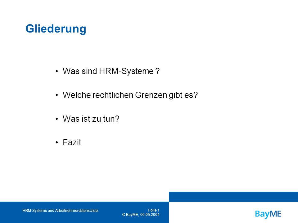HRM-Systeme und Arbeitnehmerdatenschutz Folie 1 © BayME, 06.05.2004 Gliederung Was sind HRM-Systeme .