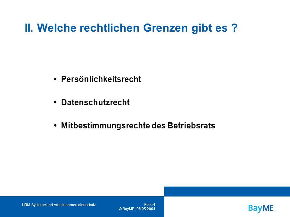 HRM-Systeme und Arbeitnehmerdatenschutz Folie 4 © BayME, 06.05.2004 II.