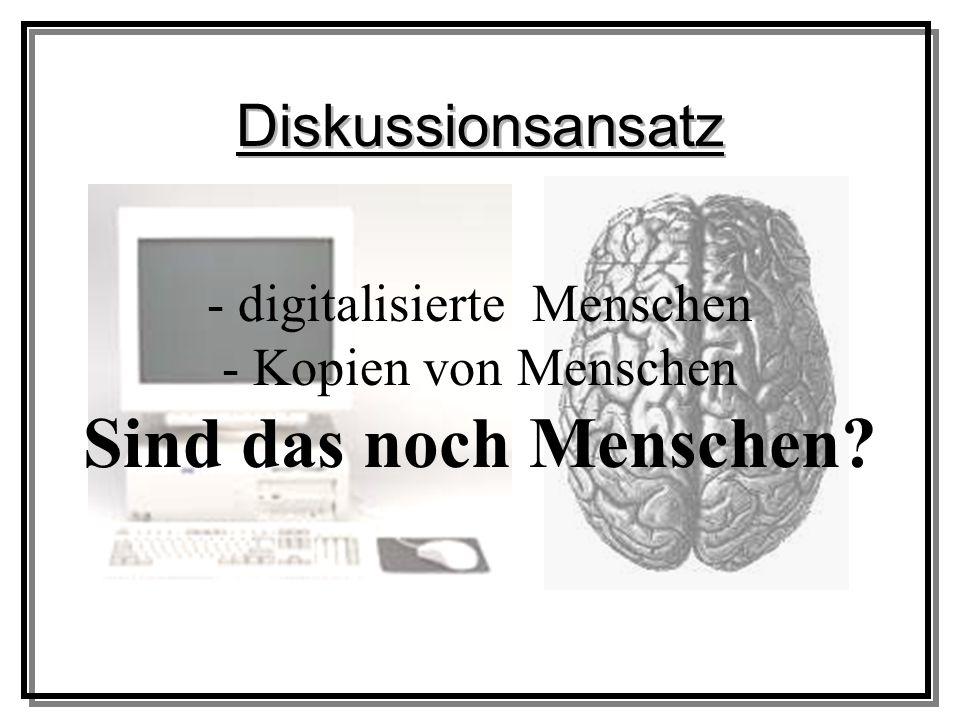 Diskussionsansatz - digitalisierte Menschen - Kopien von Menschen Sind das noch Menschen