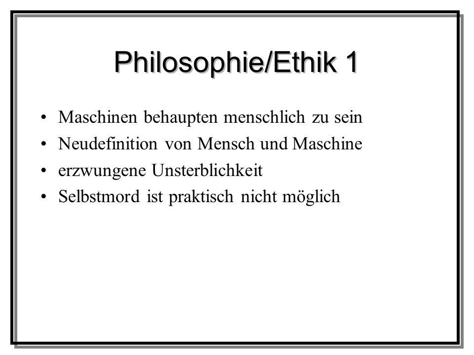 Philosophie/Ethik 1 Maschinen behaupten menschlich zu sein Neudefinition von Mensch und Maschine erzwungene Unsterblichkeit Selbstmord ist praktisch nicht möglich