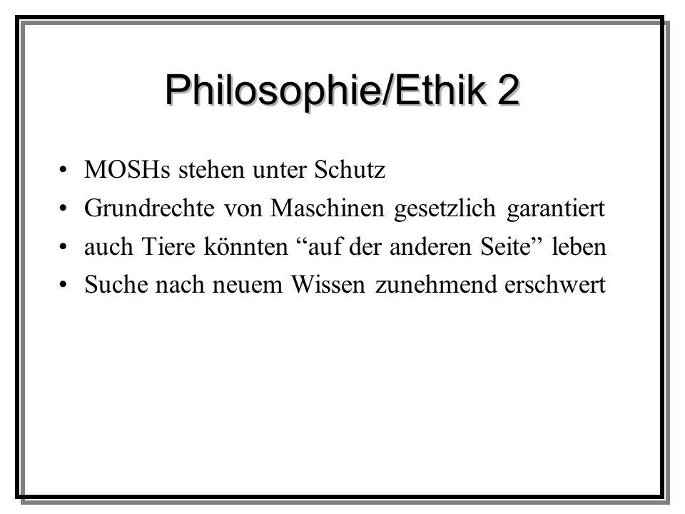 Philosophie/Ethik 2 MOSHs stehen unter Schutz Grundrechte von Maschinen gesetzlich garantiert auch Tiere könnten auf der anderen Seite leben Suche nach neuem Wissen zunehmend erschwert