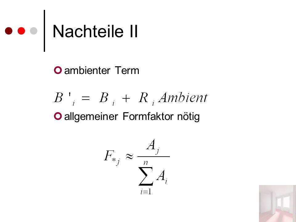Nachteile II ambienter Term allgemeiner Formfaktor nötig