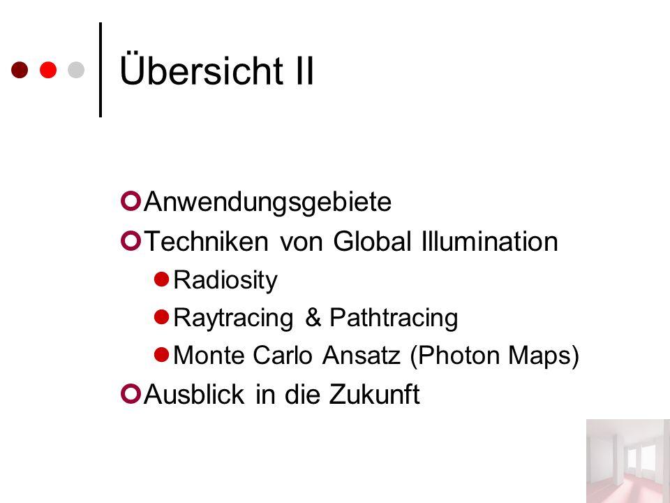 Übersicht II Anwendungsgebiete Techniken von Global Illumination Radiosity Raytracing & Pathtracing Monte Carlo Ansatz (Photon Maps) Ausblick in die Zukunft