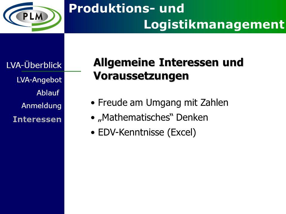 """Produktions- und Logistikmanagement LVA-Überblick LVA-Angebot Ablauf Anmeldung Interessen Allgemeine Interessen und Voraussetzungen Freude am Umgang mit Zahlen """"Mathematisches Denken EDV-Kenntnisse (Excel)"""