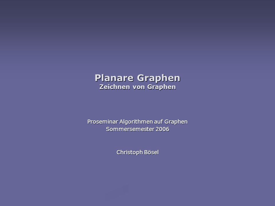 Planare Graphen Zeichnen von Graphen Proseminar Algorithmen auf Graphen Sommersemester 2006 Christoph Bösel