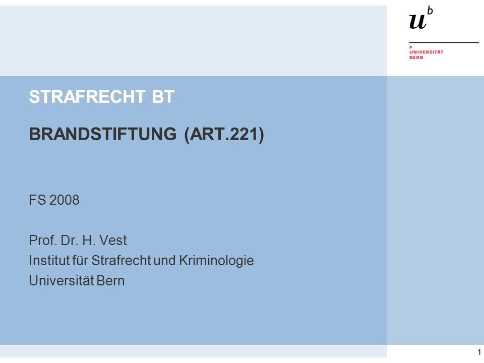 1 STRAFRECHT BT STRAFRECHT BT BRANDSTIFTUNG (ART.221) FS 2008 Prof. Dr. H. Vest Institut für Strafrecht und Kriminologie Universität Bern