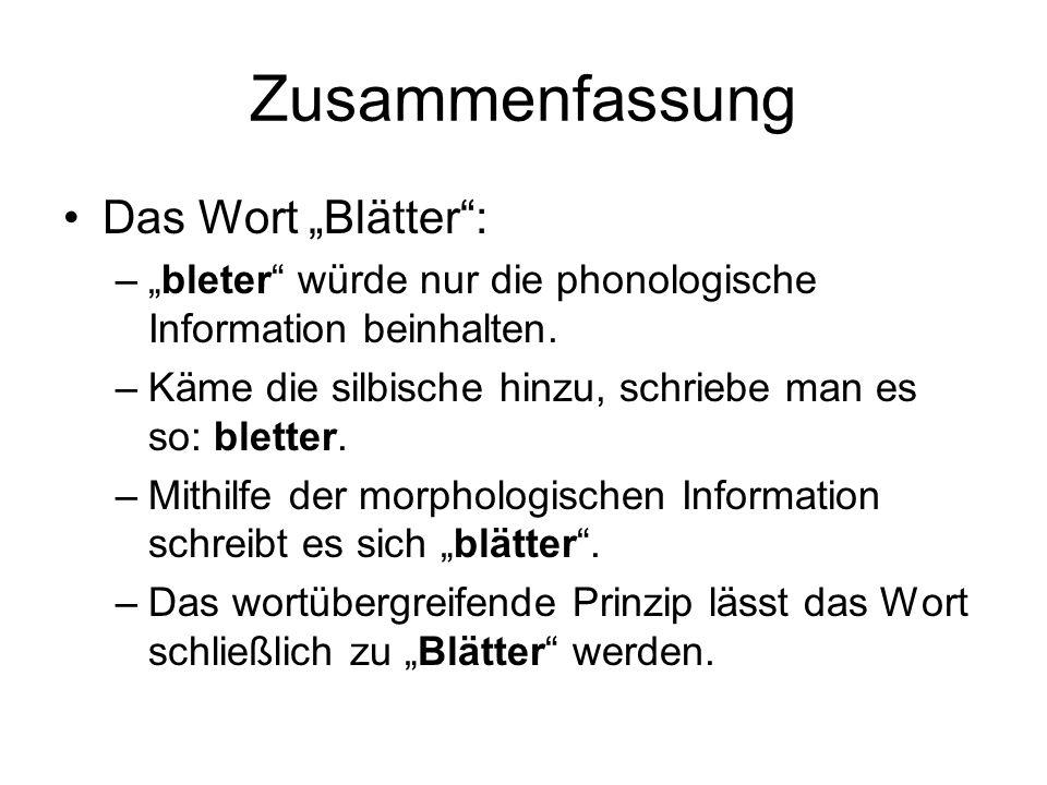 """Zusammenfassung Das Wort """"Blätter"""": –""""bleter"""" würde nur die phonologische Information beinhalten. –Käme die silbische hinzu, schriebe man es so: blett"""