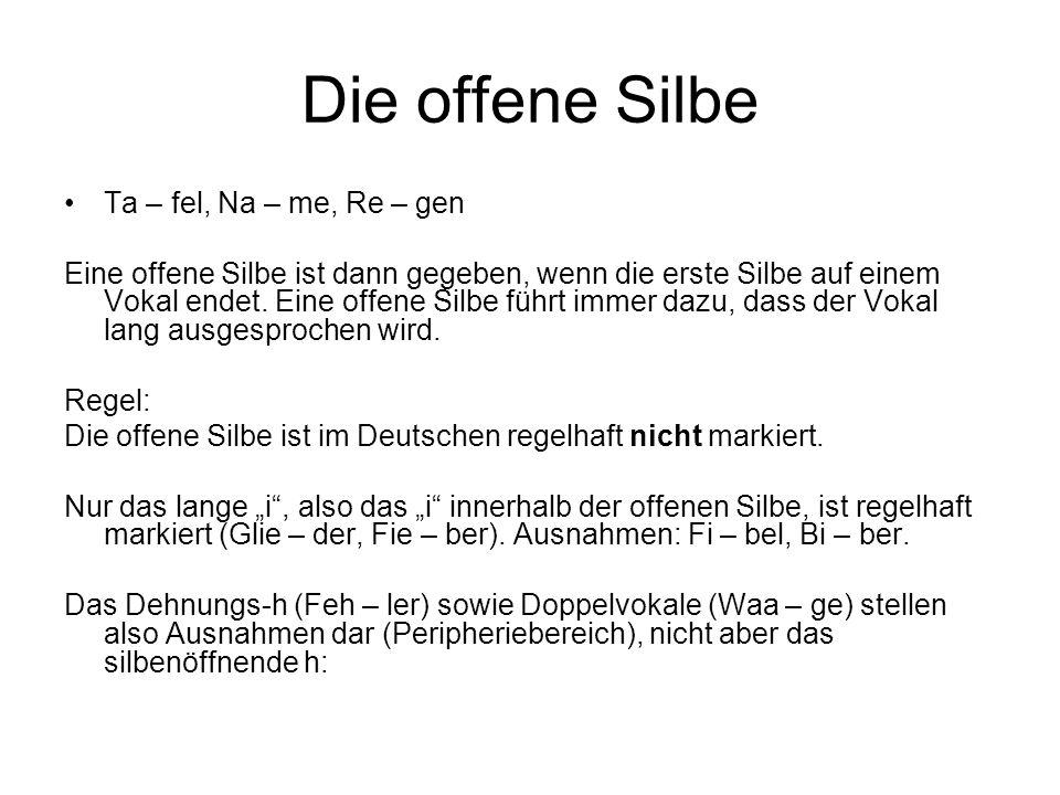 Die offene Silbe Ta – fel, Na – me, Re – gen Eine offene Silbe ist dann gegeben, wenn die erste Silbe auf einem Vokal endet. Eine offene Silbe führt i