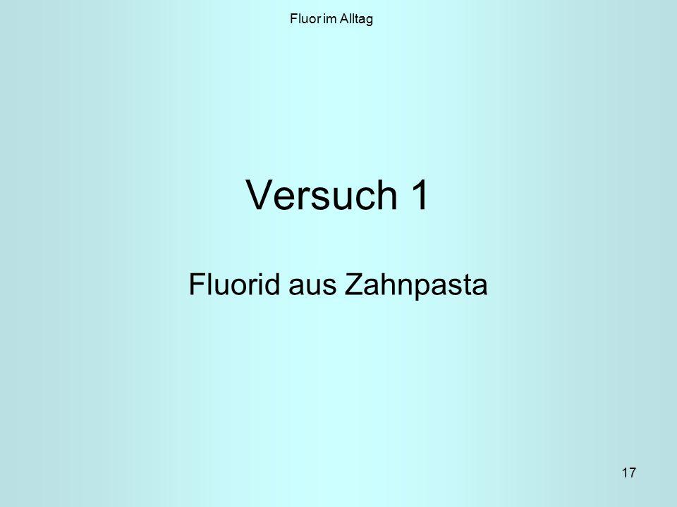 17 Versuch 1 Fluorid aus Zahnpasta Fluor im Alltag