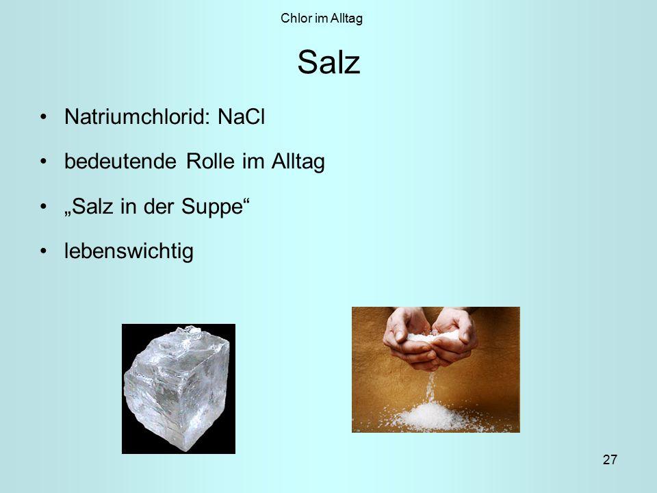 """27 Salz Natriumchlorid: NaCl bedeutende Rolle im Alltag """"Salz in der Suppe lebenswichtig Chlor im Alltag"""