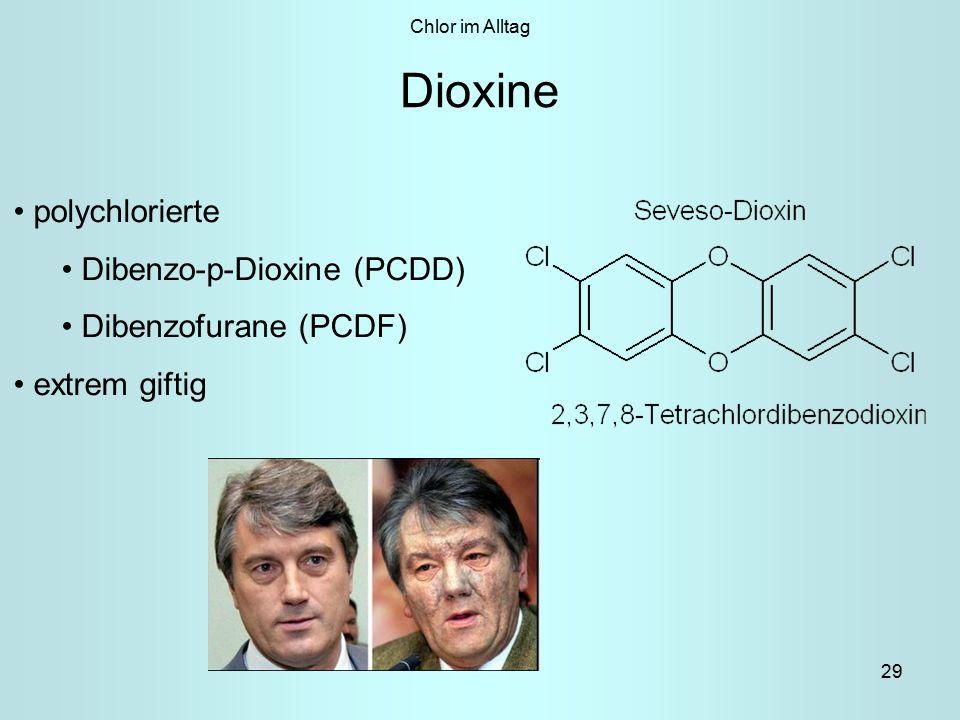 29 Dioxine Chlor im Alltag polychlorierte Dibenzo-p-Dioxine (PCDD) Dibenzofurane (PCDF) extrem giftig