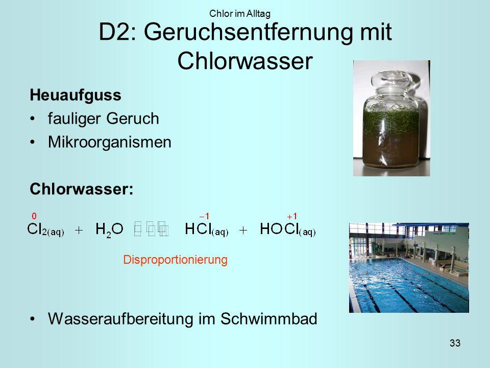 33 D2: Geruchsentfernung mit Chlorwasser Heuaufguss fauliger Geruch Mikroorganismen Chlorwasser: Wasseraufbereitung im Schwimmbad Chlor im Alltag Disproportionierung