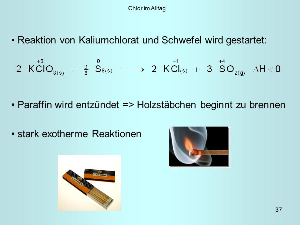 37 Reaktion von Kaliumchlorat und Schwefel wird gestartet: Paraffin wird entzündet => Holzstäbchen beginnt zu brennen stark exotherme Reaktionen Chlor im Alltag