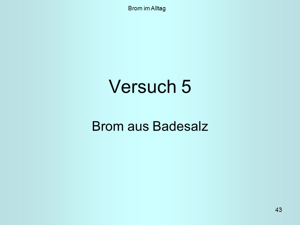 43 Versuch 5 Brom aus Badesalz Brom im Alltag