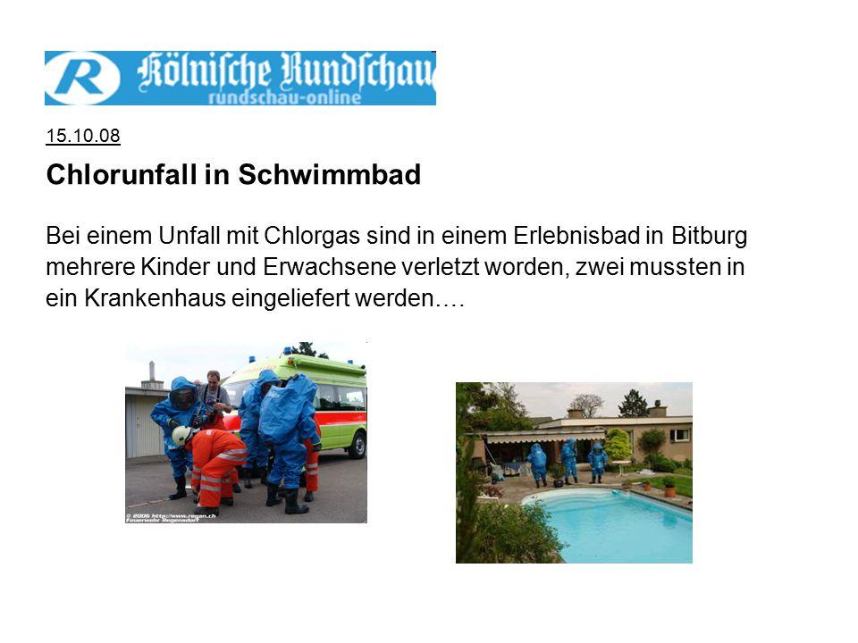 15.10.08 Chlorunfall in Schwimmbad Bei einem Unfall mit Chlorgas sind in einem Erlebnisbad in Bitburg mehrere Kinder und Erwachsene verletzt worden, zwei mussten in ein Krankenhaus eingeliefert werden….
