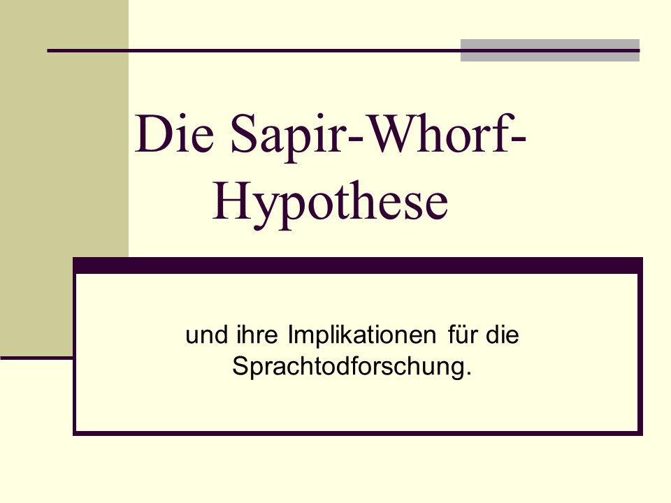 Die Sapir-Whorf- Hypothese und ihre Implikationen für die Sprachtodforschung.
