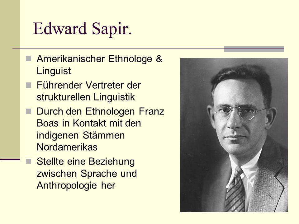 Benjamin Lee Whorf.Studien zu amerikanischen Eingeborenensprachen, wie z.B.