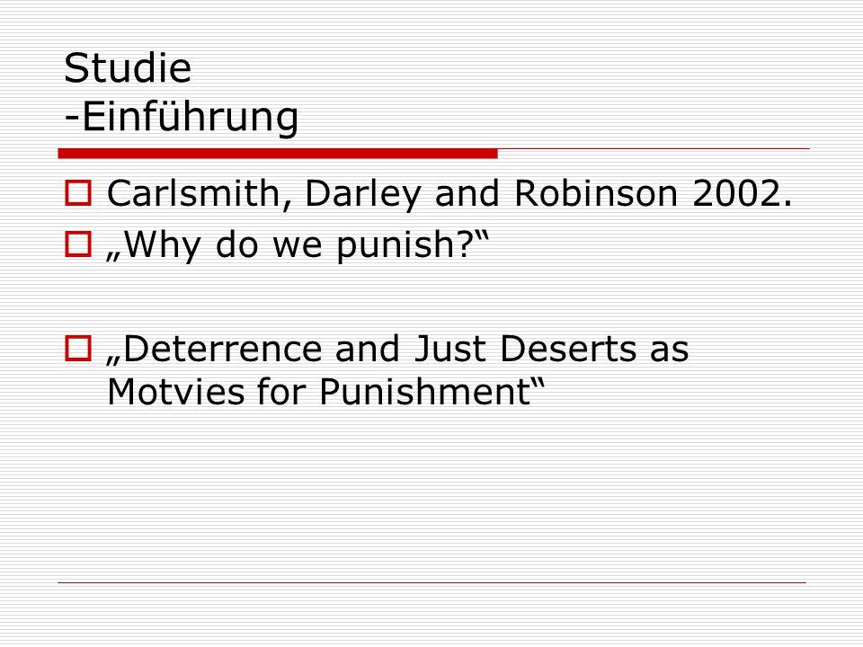 Studie -Hypothesen  1.hohe Empfindlichkeit gegenüber Faktoren, die gerechte Strafe betreffen  2.