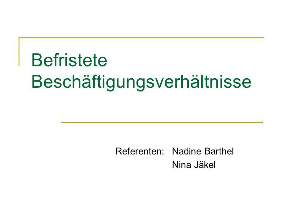 Befristete Beschäftigungsverhältnisse Referenten:Nadine Barthel Nina Jäkel