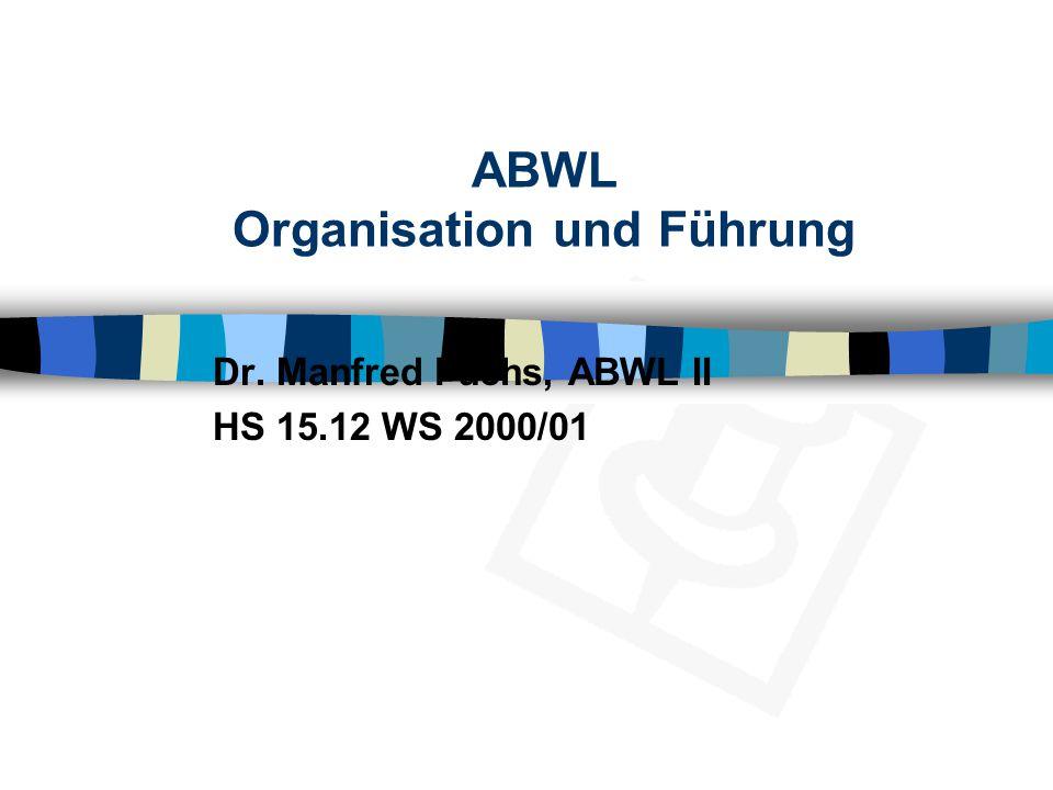 ABWL Organisation und Führung Dr. Manfred Fuchs, ABWL II HS 15.12 WS 2000/01
