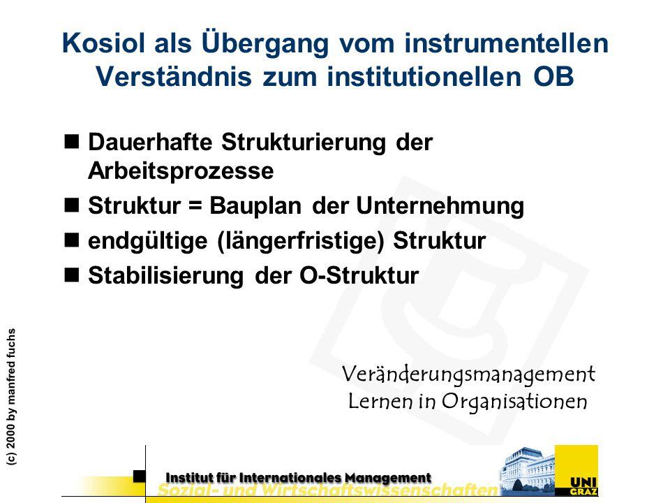 (c) 2000 by manfred fuchs Kosiol als Übergang vom instrumentellen Verständnis zum institutionellen OB nDauerhafte Strukturierung der Arbeitsprozesse n