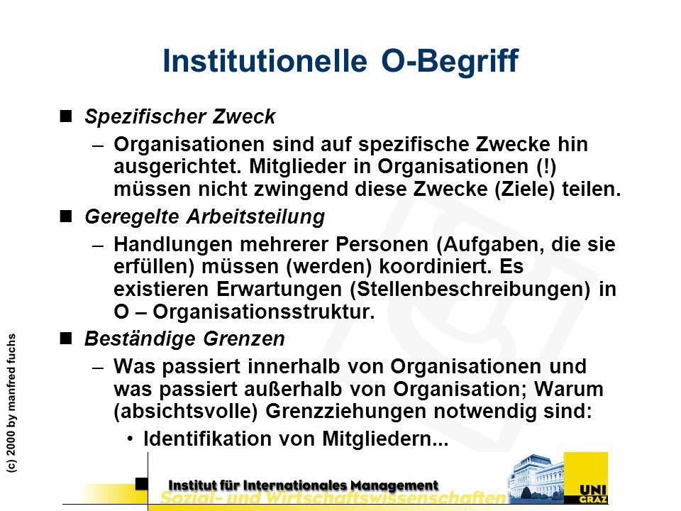 (c) 2000 by manfred fuchs Institutionelle O-Begriff nSpezifischer Zweck –Organisationen sind auf spezifische Zwecke hin ausgerichtet. Mitglieder in Or