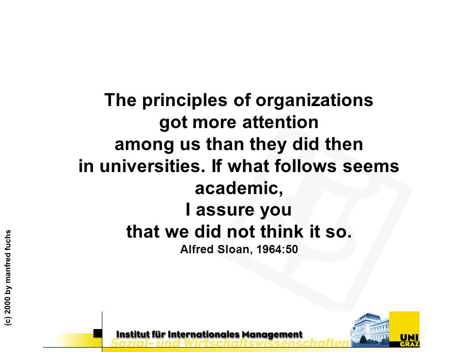 (c) 2000 by manfred fuchs The principles of organizations got more attention among us than they did then in universities.