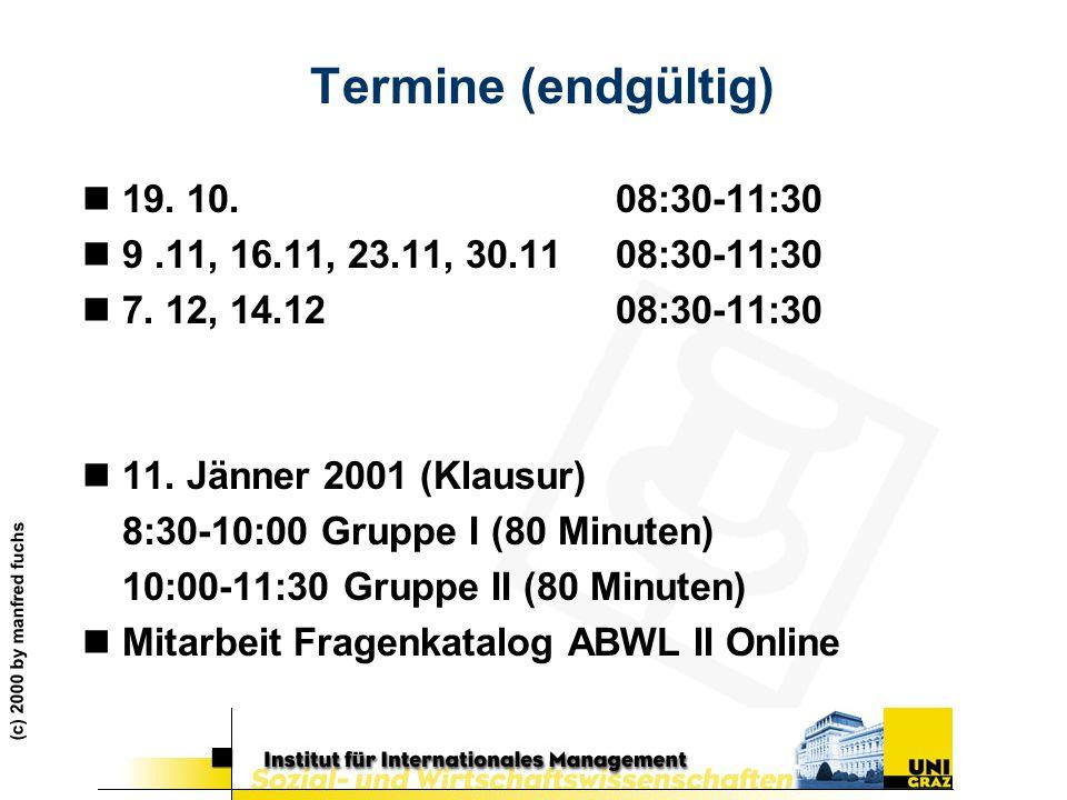 (c) 2000 by manfred fuchs Termine (endgültig) n19. 10. 08:30-11:30 n9.11, 16.11, 23.11, 30.1108:30-11:30 n7. 12, 14.12 08:30-11:30 n11. Jänner 2001 (K