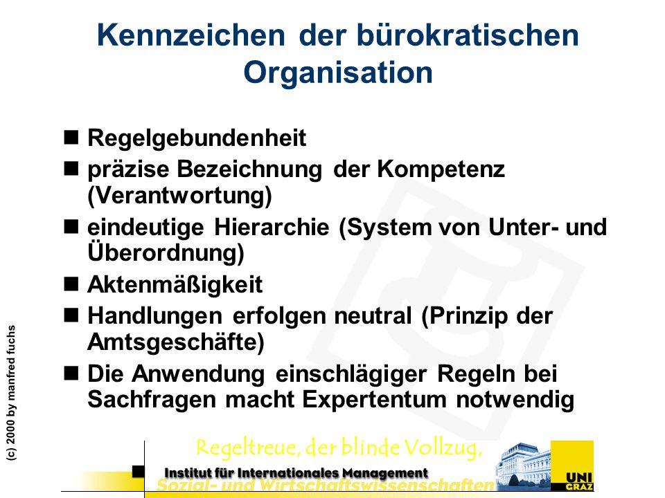 (c) 2000 by manfred fuchs Kennzeichen der bürokratischen Organisation nRegelgebundenheit npräzise Bezeichnung der Kompetenz (Verantwortung) neindeutig