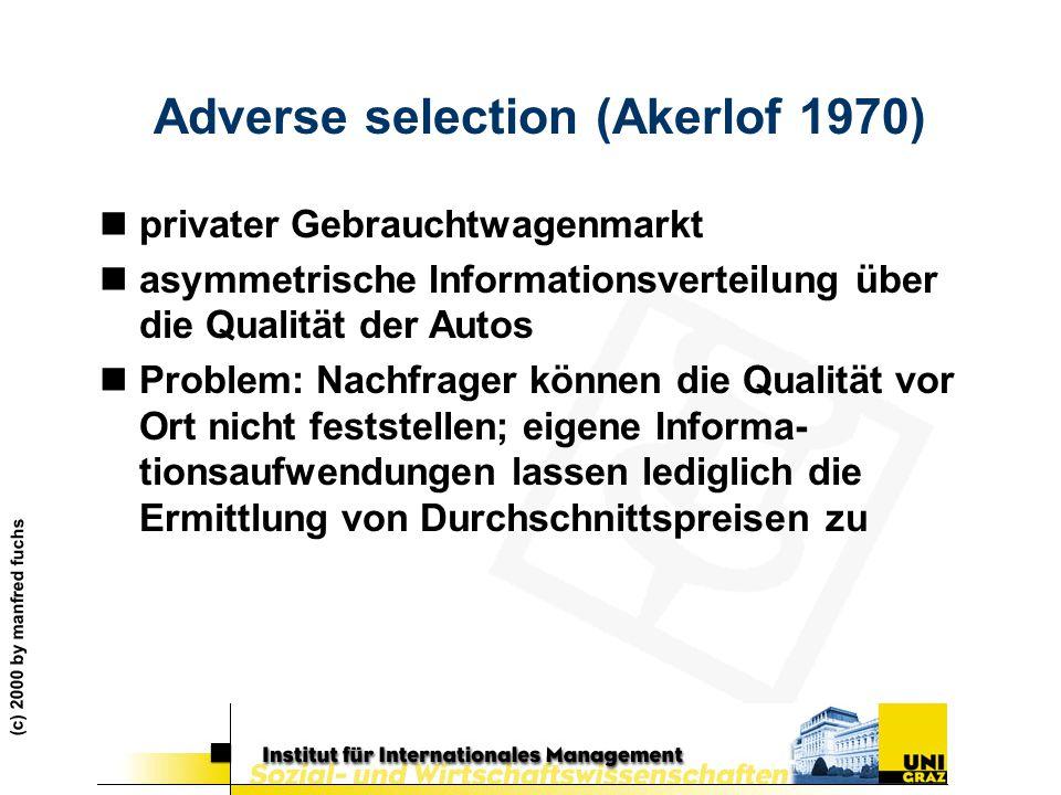 (c) 2000 by manfred fuchs Adverse selection (Akerlof 1970) nprivater Gebrauchtwagenmarkt nasymmetrische Informationsverteilung über die Qualität der A