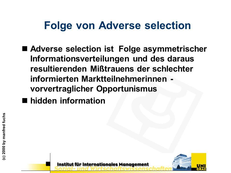 (c) 2000 by manfred fuchs Folge von Adverse selection nAdverse selection ist Folge asymmetrischer Informationsverteilungen und des daraus resultierend