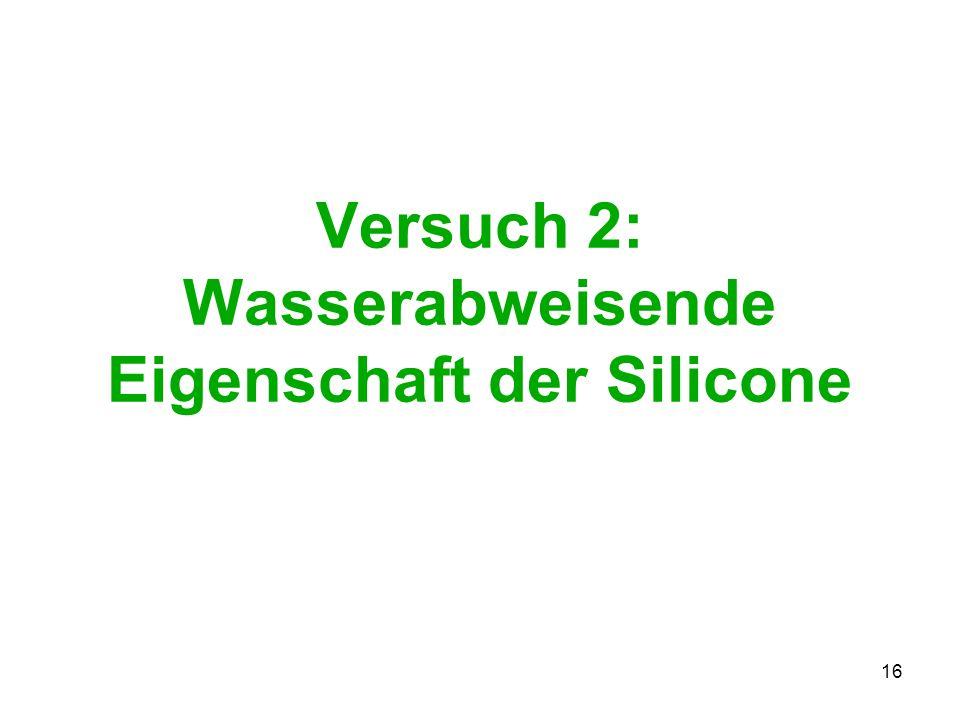 16 Versuch 2: Wasserabweisende Eigenschaft der Silicone